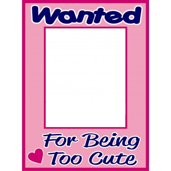 Wanted For Being Too Cute Placard