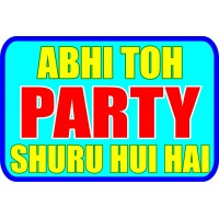 Abhi To Party Shuru Hui Hai Placard