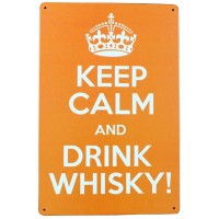 Keep Calm And Drink Whisky! Metal Sign